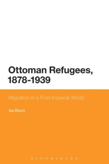 Ottoman Refugees, 1878-1939 : Migration in a Post-Imperial World, Paperback / softback Book
