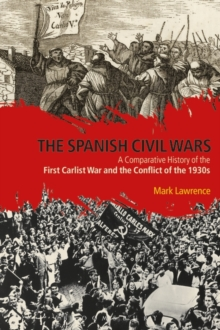 The Spanish Civil Wars : A Comparative History of the First Carlist War and the Conflict of the 1930s, Paperback Book