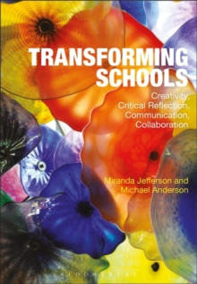 Transforming Schools : Creativity, Critical Reflection, Communication, Collaboration, Paperback / softback Book