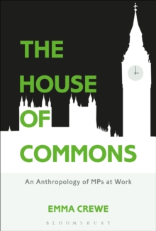 The House of Commons : An Anthropology of MPs at Work, Paperback Book