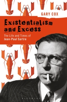 Existentialism and Excess: The Life and Times of Jean-Paul Sartre, Hardback Book