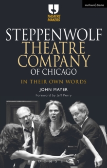 Steppenwolf Theatre Company of Chicago : In Their Own Words, Paperback / softback Book