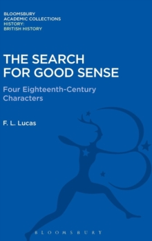 The Search for Good Sense : Four Eighteenth-Century Characters: Johnson, Chesterfield, Boswell and Goldsmith, Hardback Book