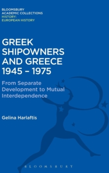 Greek Shipowners and Greece : 1945-1975 from Separate Development to Mutual Interdependence, Hardback Book