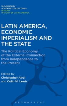 Latin America, Economic Imperialism and the State : The Political Economy of the External Connection from Independence to the Present, Hardback Book