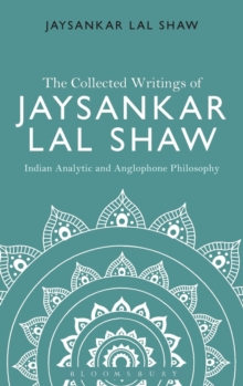 The Collected Writings of Jaysankar Lal Shaw: Indian Analytic and Anglophone Philosophy, Hardback Book
