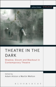 Theatre in the Dark : Shadow, Gloom and Blackout in Contemporary Theatre, Hardback Book