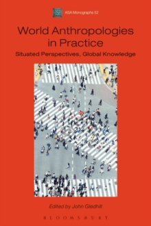 World Anthropologies in Practice : Situated Perspectives, Global Knowledge, Paperback / softback Book