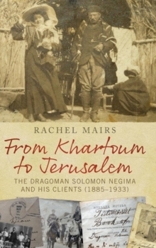 From Khartoum to Jerusalem : The Dragoman Solomon Negima and his Clients (1885-1933), Hardback Book