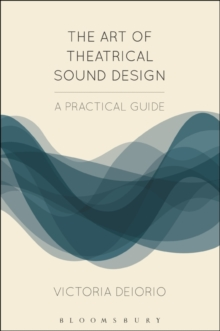 The Art of Theatrical Sound Design : A Practical Guide, Paperback / softback Book