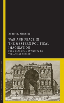 War and Peace in the Western Political Imagination : From Classical Antiquity to the Age of Reason, Hardback Book