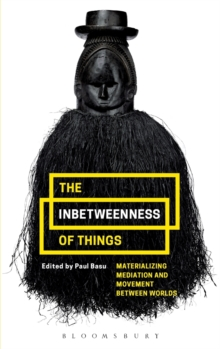The Inbetweenness of Things : Materializing Mediation and Movement between Worlds, Hardback Book
