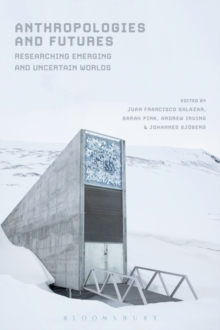 Anthropologies and Futures : Researching Emerging and Uncertain Worlds, Paperback / softback Book