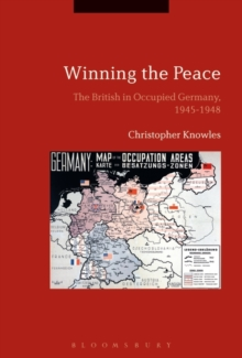 Winning the Peace : The British in Occupied Germany, 1945-1948, Hardback Book