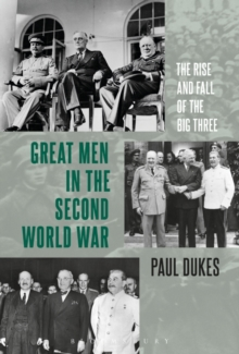 Great Men in the Second World War : The Rise and Fall of the Big Three, Hardback Book