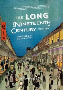 The Long Nineteenth Century, 1750-1914 : Crucible of Modernity, Paperback / softback Book