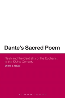 Dante's Sacred Poem : Flesh and the Centrality of the Eucharist to The Divine Comedy, Paperback Book
