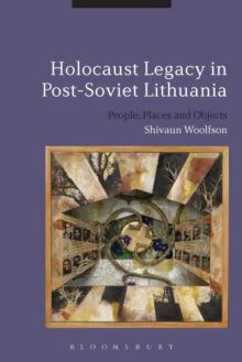 Holocaust Legacy in Post-Soviet Lithuania : People, Places and Objects, Paperback / softback Book