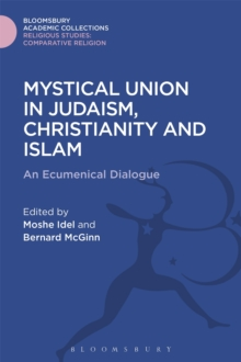 Mystical Union in Judaism, Christianity, and Islam : An Ecumenical Dialogue, Hardback Book