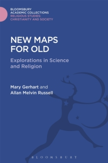 New Maps for Old : Explorations in Science and Religion, Hardback Book