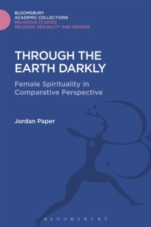 Through the Earth Darkly : Female Spirituality in Comparative Perspective, Hardback Book