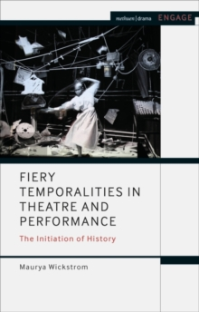 Fiery Temporalities in Theatre and Performance : The Initiation of History, Hardback Book