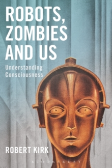 Robots, Zombies and Us : Understanding Consciousness, Paperback / softback Book