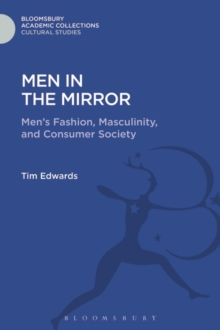Men in the Mirror : Men's Fashion, Masculinity, and Consumer Society, Hardback Book