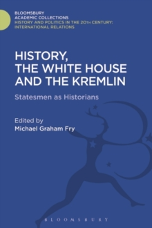 History, the White House and the Kremlin : Statesmen as Historians, Hardback Book