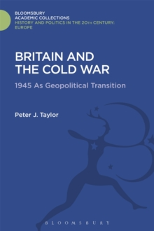 Britain and the Cold War : 1945 as Geopolitical Transition, Hardback Book