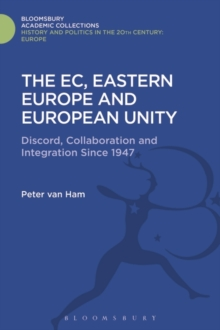 The EC, Eastern Europe and European Unity : Discord, Collaboration and Integration Since 1947, Hardback Book
