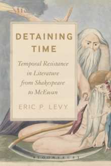 Detaining Time : Temporal Resistance in Literature from Shakespeare to McEwan, Hardback Book