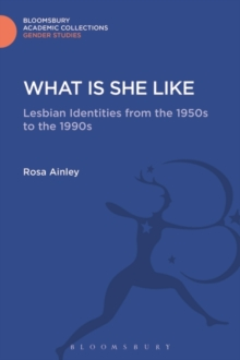 What is She Like : Lesbian Identities from the 1950s to the 1990s, Hardback Book