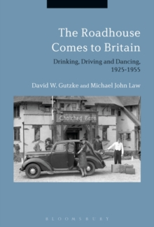 The Roadhouse Comes to Britain : Drinking, Driving and Dancing, 1925-1955, Hardback Book