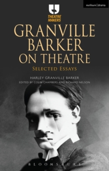 Granville Barker on Theatre : Selected Essays, Paperback Book