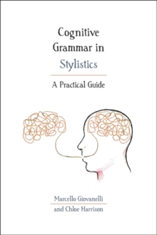 Cognitive Grammar in Stylistics : A Practical Guide, Hardback Book