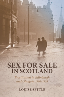 Sex for Sale in Scotland : Prostitution in Edinburgh and Glasgow, 1900-1939, Hardback Book