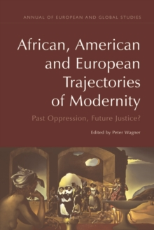 African, American and European Trajectories of Modernity : Past Oppression, Future Justice?, Hardback Book