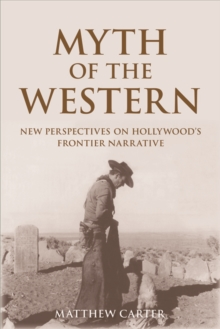 Myth of the Western : New Perspectives on Hollywood's Frontier Narrative, Paperback / softback Book
