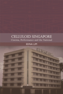 Celluloid Singapore : Cinema, Performance and the National, Hardback Book