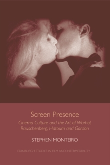Screen Presence : Cinema Culture and the Art of Warhol, Rauschenberg, Hatoum and Gordon, Hardback Book