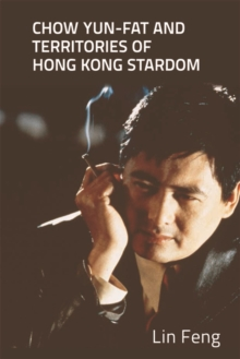 Chow Yun-Fat and Territories of Hong Kong Stardom, Hardback Book