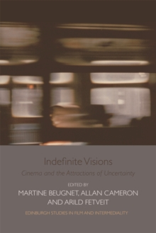 Indefinite Visions : Cinema and the Attractions of Uncertainty, Hardback Book
