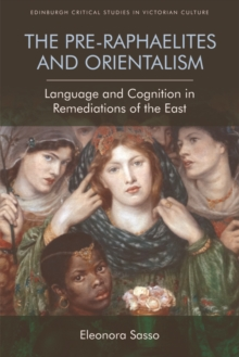 The Pre-Raphaelites and Orientalism : Language and Cognition in Remediations of the East, Hardback Book