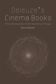 Deleuze's Cinema Books : Three Introductions to the Taxonomy of Images, Paperback Book