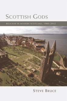 Scottish Gods : Religion in Modern Scotland 1900-2012, Paperback / softback Book