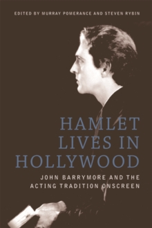 Hamlet Lives in Hollywood : John Barrymore and the Acting Tradition Onscreen, Hardback Book
