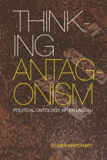 Thinking Antagonism : Political Ontology After Laclau, Paperback / softback Book