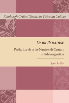 Dark Paradise : Pacific Islands in the Nineteenth-Century British Imagination, Hardback Book