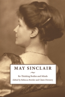 May Sinclair : Re-Thinking Bodies and Minds, Hardback Book